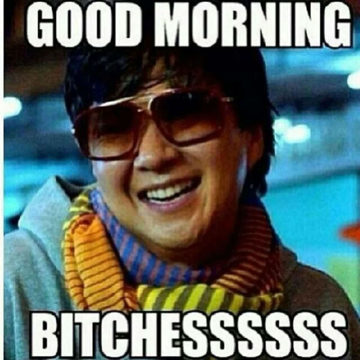 Good morning bitchiness Good Morning Meme