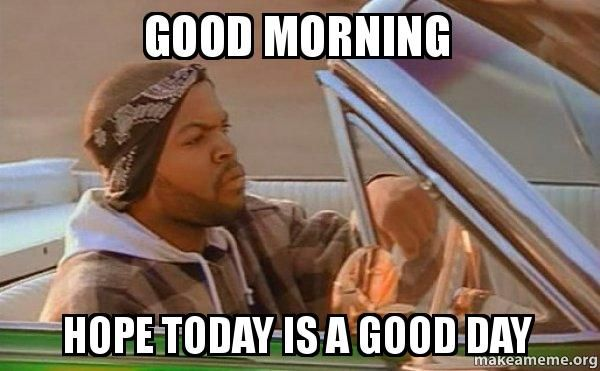 Good morning hope today is a good day Good Morning Meme