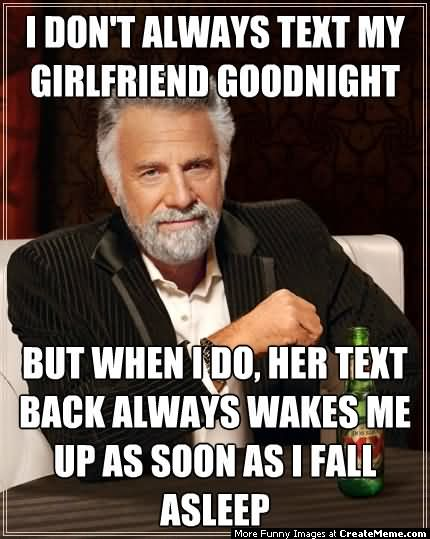 Goodnight meme i don't always text my girlfriend good night