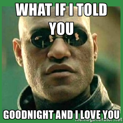 Goodnight meme what if i told you goodnight and i love you