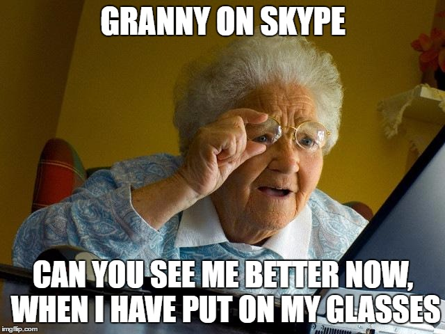 Grandma Meme Granny In Skype Can You See Me Better Now