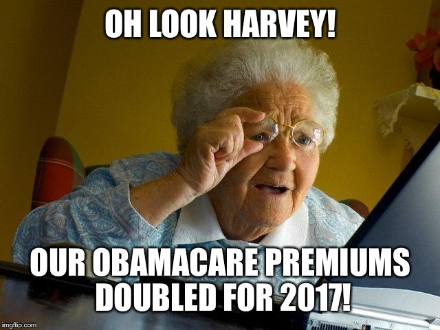 Grandma Meme Oh Look Harvey! Our Obamacare Premiums