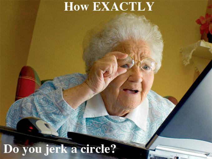 Grandma Memes How Exactly Do You Jerk A Circle