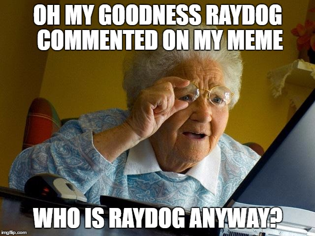 Grandma Memes Oh My Goodness Raydog Commented On My Meme