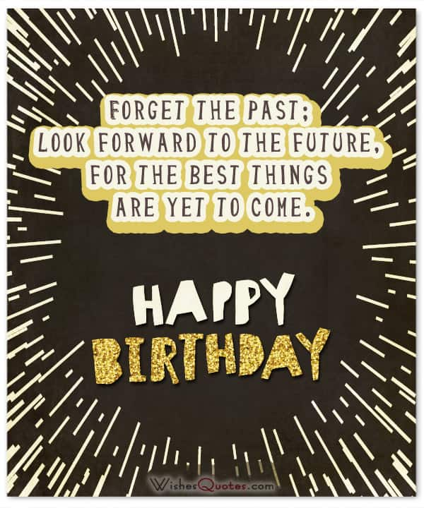 Happy Birthday Quotes forget the past look forward to the future