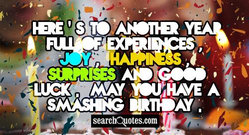 Happy Birthday Quotes here 's to another year full of experiences
