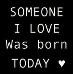 Happy Birthday Quotes someone i love was born today