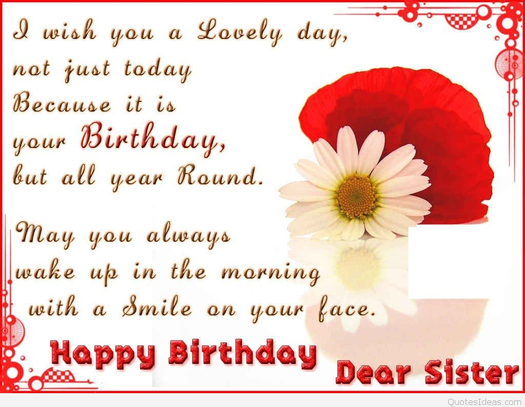 Happy Birthday Sayings i wish you a lovely day not just today because it is your birthday but all year round may you always wake up in the morning
