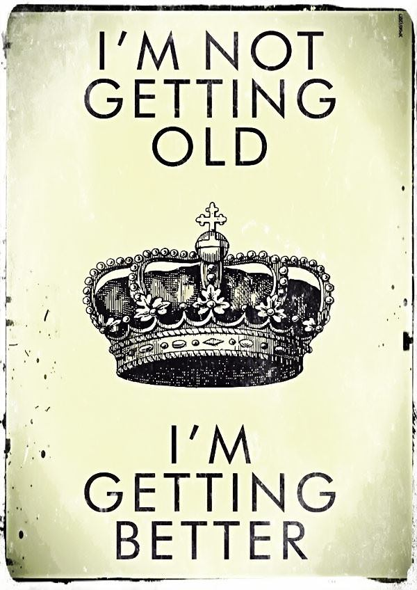 Happy Birthday Sayings I'm not getting old I'm getting better