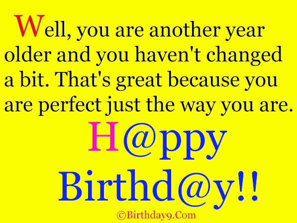 Happy Birthday Sayings well you are another year older and you