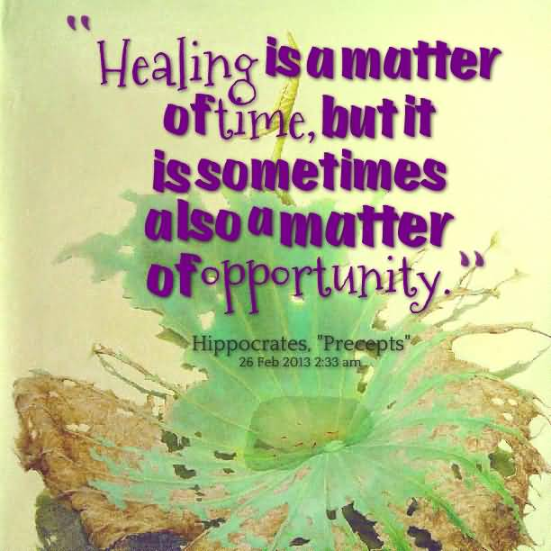 Healing Quotes healing is a matter of time but it is sometimes also a matter