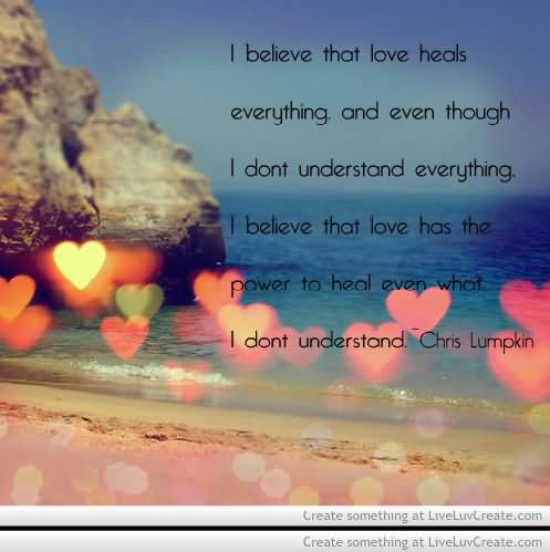 Healing Quotes i believe that love heals everything and even