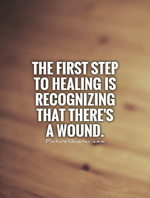 Healing Quotes the first step to healing is recognizing that there's a wound