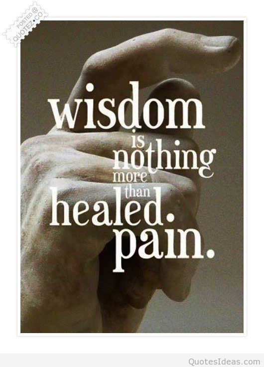 Healing Quotes wisdom is nothing more than healed pain