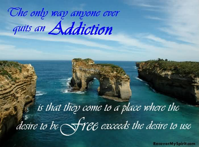 Healing Sayings the only way anyone ever quits an addiction