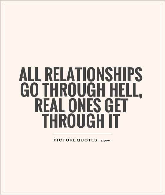 Hell Quotes all relationships go through hell