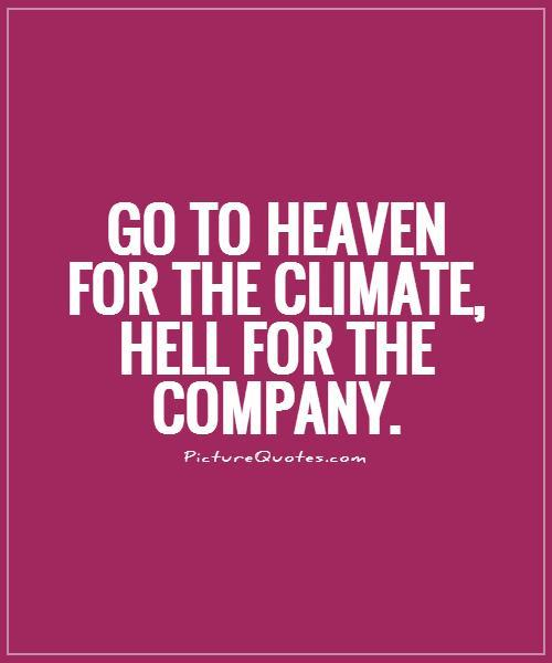 Hell Quotes go to heaven for the climate