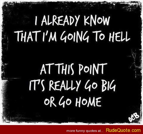 Hell Sayings I Already Know That Im Going Picsmine