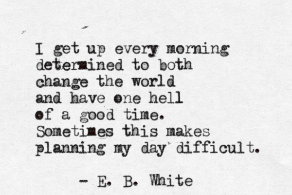 Hell Sayings i get up every morning determined to both change the world