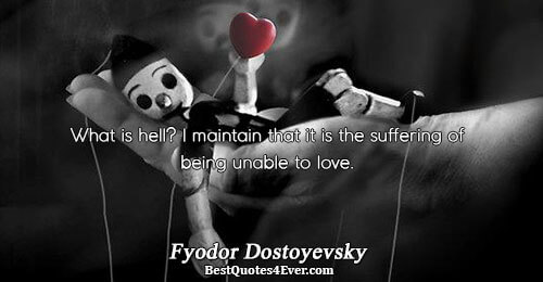 Hell Sayings what is hell a maintain that it is the suffering of being unable to love