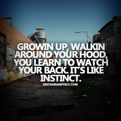 Life In The Hood Quotes Images: Hood Quotes Growin Up Walkin Around Your Hood You Learn To
