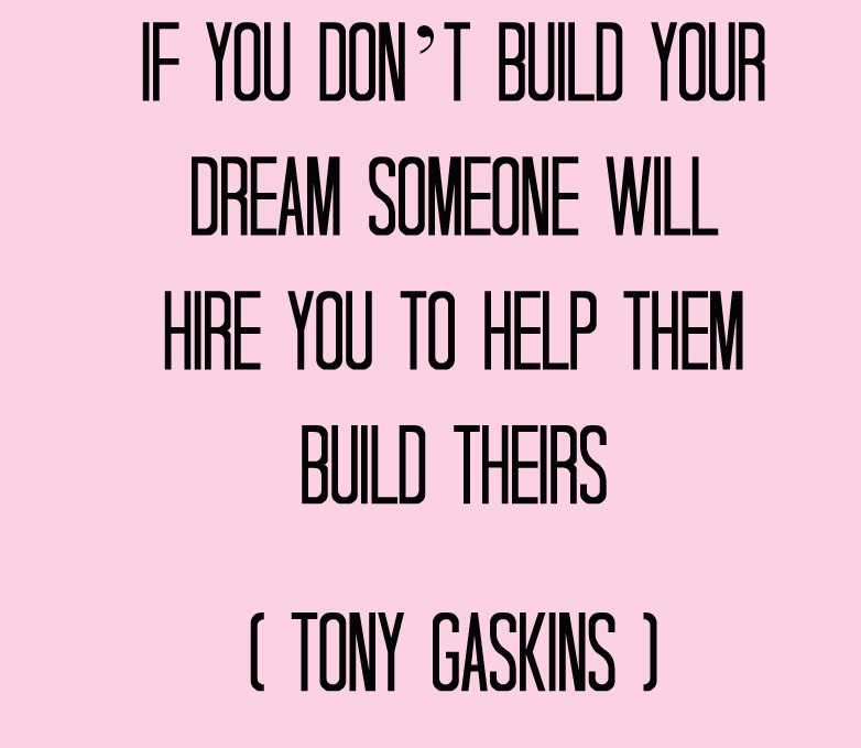 Hood Quotes if you don't buld your dream someone will hire you to help them buld theirs