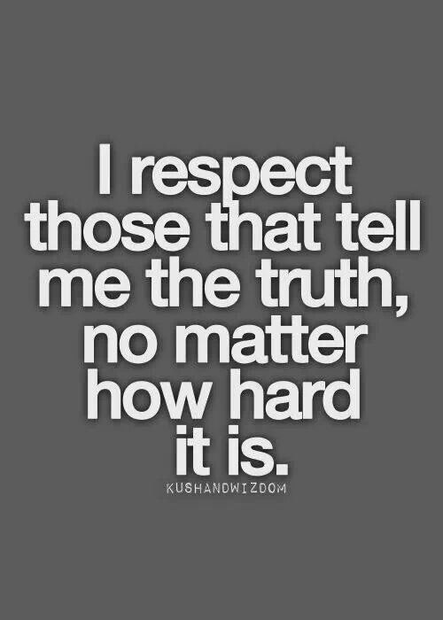 Hood Quotes respect those that tell me the truth no matter how hard it is
