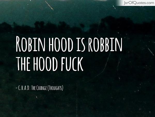 Hood Quotes robin hood is robin the hood fuck