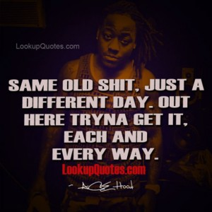Hood Quotes same old shit just a different day out here