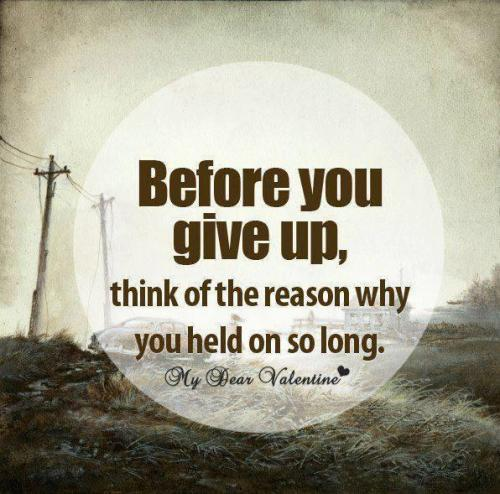 Hope Quotes before you give up thinks of the reason why you held on so long