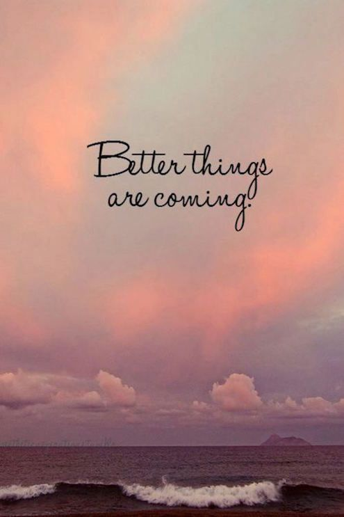 Hope Quotes better things are coming