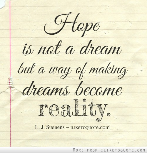 Hope Quotes hope is not a dream but a way of making