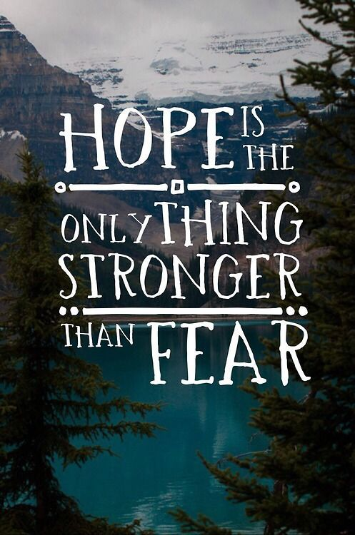 Hope Quotes hope is the only thing stronger than fear