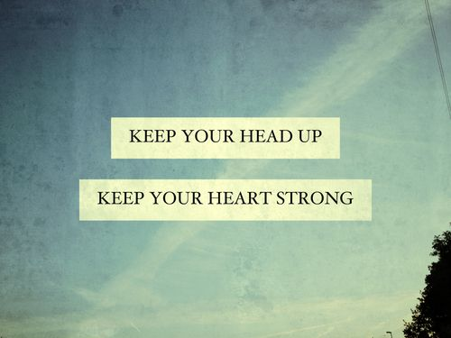 Hope Quotes keep your head up keep your heart strong