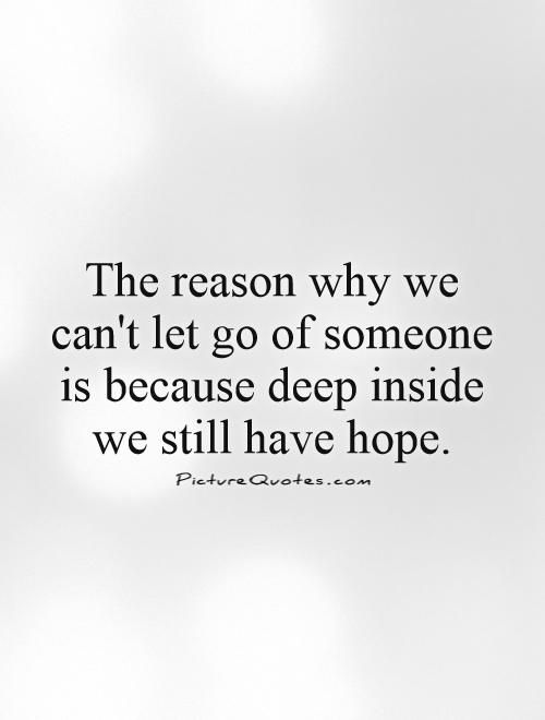 Hope Quotes the reason why we can't let go of someone