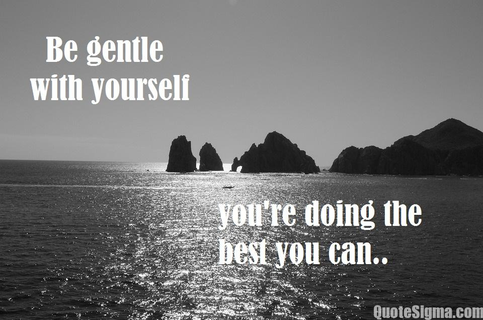 Hope Sayings Be gentle with yourself you're doing the best you can...