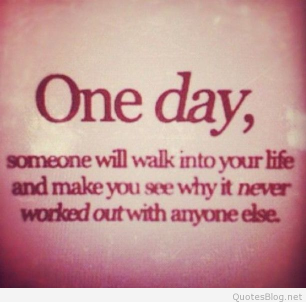 Hope Sayings One day someone will walk into your life and make you see