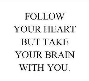 Hope Sayings follow your heart but take your brain with you