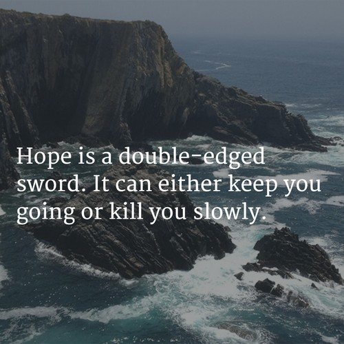Hope Sayings hope is a double edged sword it can either keep you