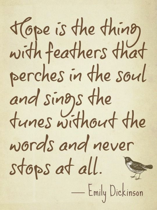 Hope Sayings hope is the thing with feathers that perches in the soul and sings
