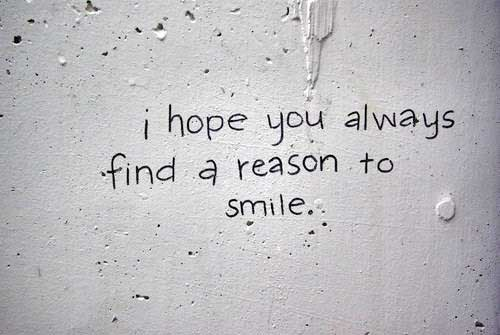 Hope Sayings i hope you always find a reason to smile