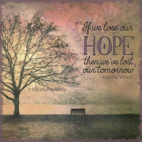 Hope Sayings if we lose our hope then we 've lost our tomorrow