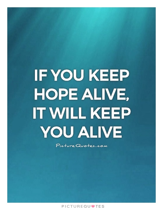Hope Sayings if you keep hope alive it will keep you alive