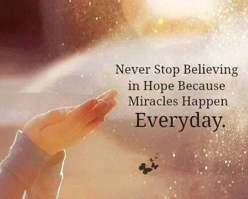 Hope Sayings never stop believing in hope because miracles happen everyday
