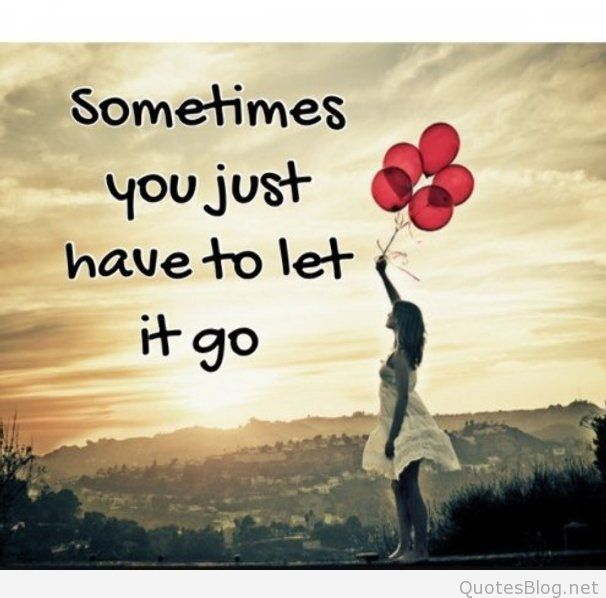 Hope Sayings sometimes you just have to let it go