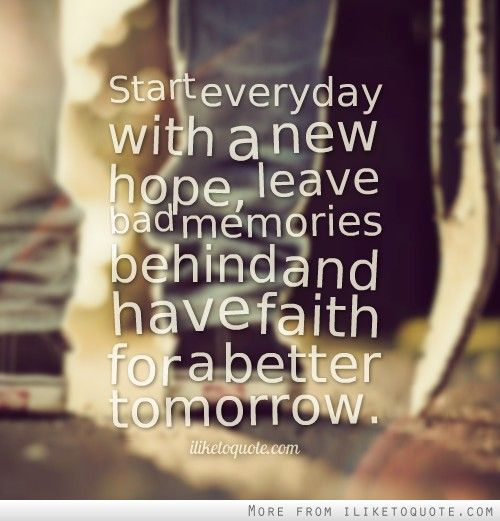 Hope Sayings start everyday with a new hope leave bad memories behind and