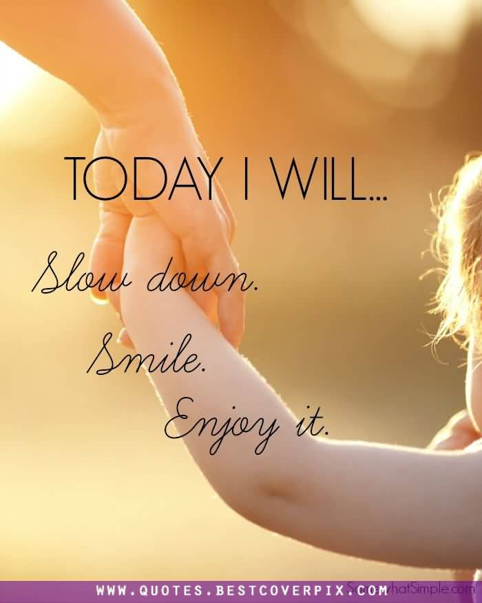 Hope Sayings today i will slow down smile enjoys