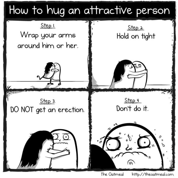 How to hug an attractive person step wrap your arms around him or her Hug Meme