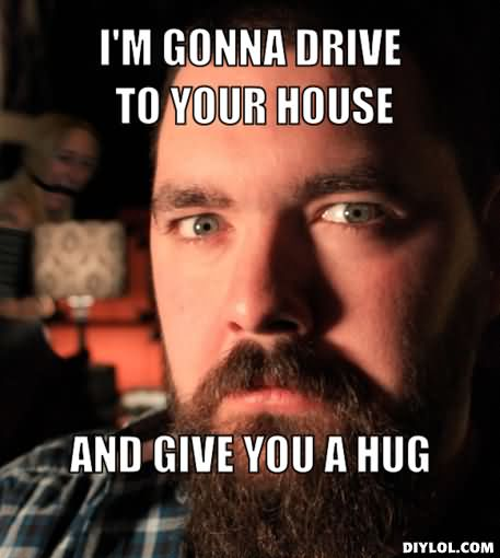 Hug Meme I'm gonna drive to your house and give you a hug