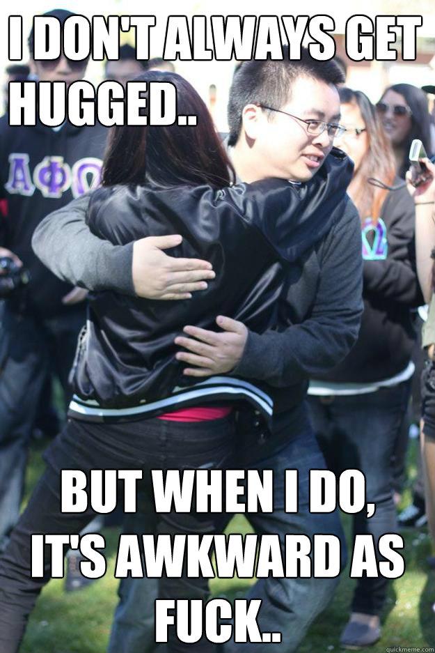 Hug Memes I don't always get hugged but when i do it's